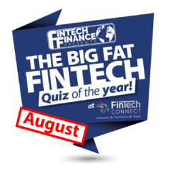 The Big Fat Fintech Quiz of the Year: August 2018