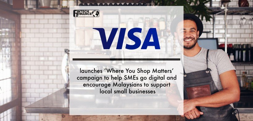 Visa launches 'Where You Shop Matters' campaign to help SMEs go digital and encourage Malaysians to support local small businesses   Fintech Finance