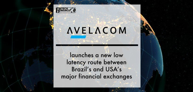 Avelacom launches a new low latency route between Brazil's and USA's major financial exchanges   Fintech Finance