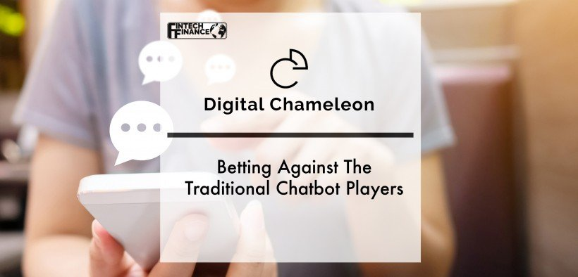 Betting Against The Traditional Chatbot Players is DigitalChameleon | Fintech Finance