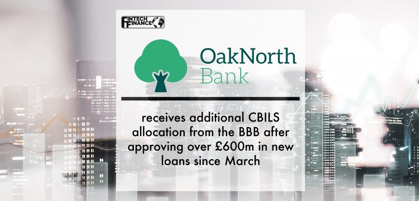 OakNorth Bank receives additional CBILS allocation from the BBB after approving over £600m in new loans since March | Fintech Finance