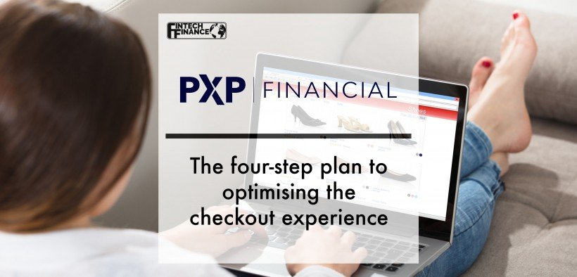 The four-step plan to optimising the checkout experience | Fintech Finance