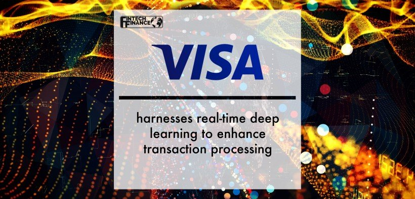 Visa harnesses real-time deep learning to enhance transaction processing | Fintech Finance