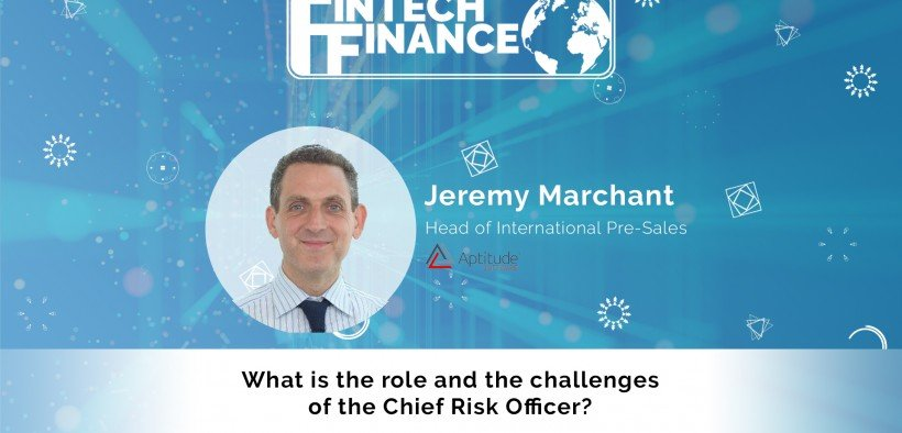 Jeremy Marchant, Aptitude Software - What is the role and the challenges of the Chief Risk Officer?   Fintech Finance