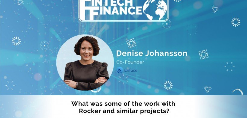 Denise Johansson, Enfuce - What was some of the work with Rocker and similar projects?   Fintech Finance