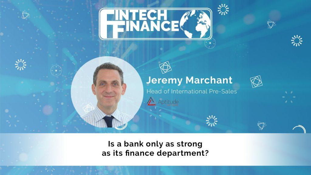 Jeremy Marchant, Aptitude Software - Is a bank only as strong as its finance department?   Fintech Finance