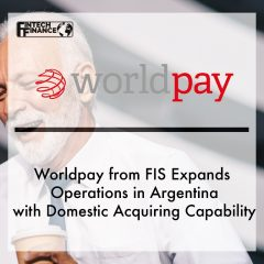 Worldpay from FIS Expands Operations in Argentina with Domestic Acquiring Capability