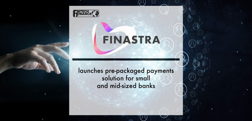 Finastra launches pre-packaged payments solution for small and mid-sized banks | Fintech Finance