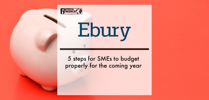 Ebury: 5 steps for SMEs to budget properly for the coming year   Fintech Finance