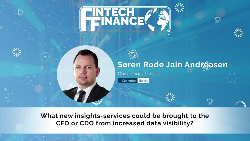 Søren Rode Jain Andreasen, Danske Bank - What new insights-services could be brought to the CFO or CDO from increased data visibility? | Fintech Finance
