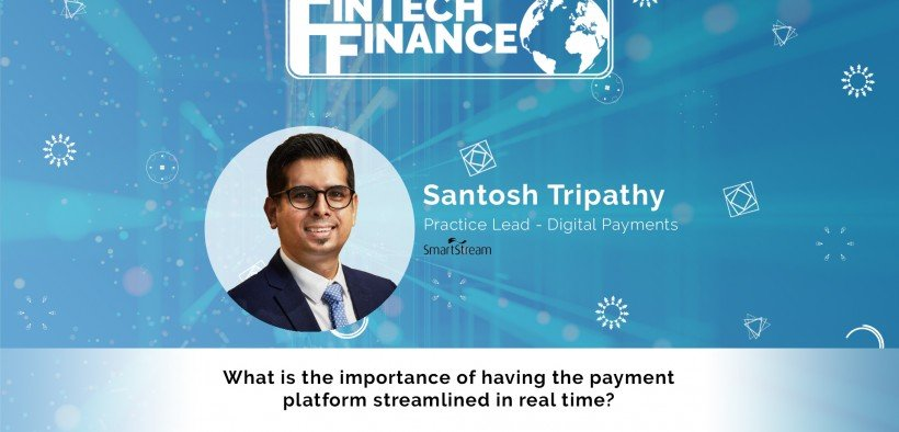 Santosh Tripathy, Smartstream - What is the importance of having the payment platform streamlined in real time?   Fintech Finance