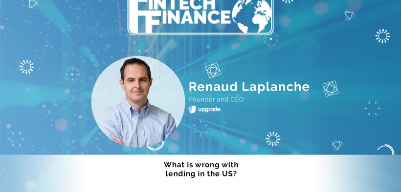 Renaud Laplanche, Upgrade - What is wrong with lending in the US? | Fintech Finance
