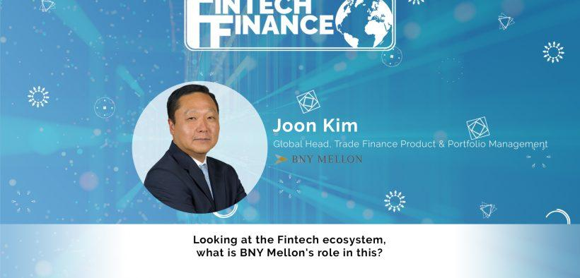 Joon Kim, BNY Mellon - Looking at the Fintech ecosystem, what is BNY Mellon's role in this | Fintech Finance
