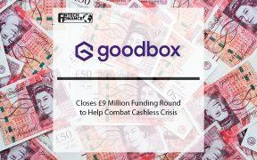 GoodBox Closes £9 Million Funding Round to Help combat cashless crisis | Fintech Finance