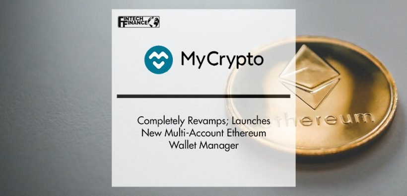 MyCrypto Completely Revamps; Launches New Multi-Account Ethereum Wallet Manager   Fintech Finance