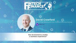 David Crawford, NatWest Group - How do biometrics enable a seamless experience? | Fintech Finance