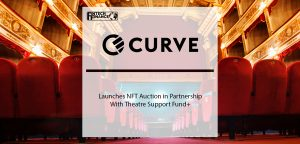 Curve Launches NFT Auction in Partnership With Theatre Support Fund+ | Fintech Finance
