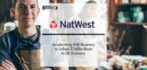 NatWest: Accelerating SME Recovery to Unlock £140bn Boost to UK Economyb | FinTech Finance