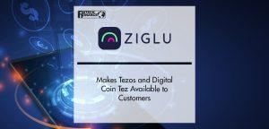 Ziglu Makes Tezos and Digital Coin Tez Available to Customers