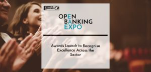 Open Banking Expo Awards Launch to Recognise Excellence Across the Sector | Fintech Finance