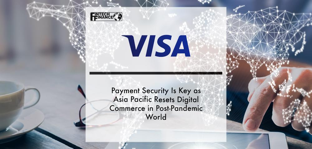Payment Security Is Key as Asia Pacific Resets Digital Commerce in Post-Pandemic World | Fintech Finance