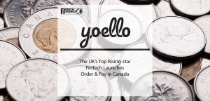 Yoello - The UK's Top Rising-star FinTech Launches Order & Pay in Canada   Fintech Finance