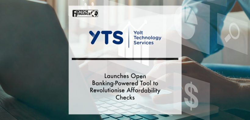 Yolt Technology Services (YTS) Launches Open Banking-Powered Tool to Revolutionise Affordability Checks | Fintech Finance