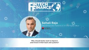 Sohail Raja, Societe Generale - Why should banks look to improve and invest in their back end systems?   Fintech Finance