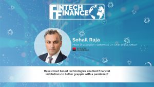Sohail Raja, Societe Generale - Have cloud based technologies enabled financial institutions to better grapple with a pandemic?   Fintech Finance