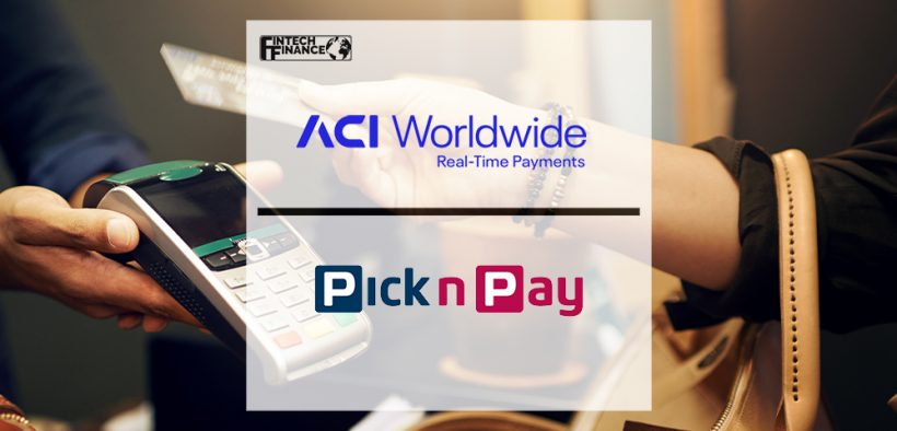 ACI Worldwide Powers Payments Innovation for Pick n Pay | FinTech Finance