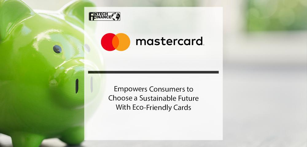 Mastercard Empowers Consumers To Choose A Sustainable Future With Eco-Friendly Cards | Fintech Finance