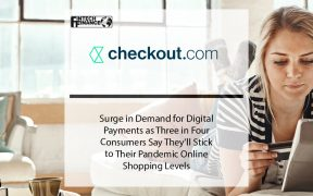 Surge in Demand for Digital Payments as Three in Four Consumers Say They'll Stick to Their Pandemic Online Shopping Levels | Fintech Finance