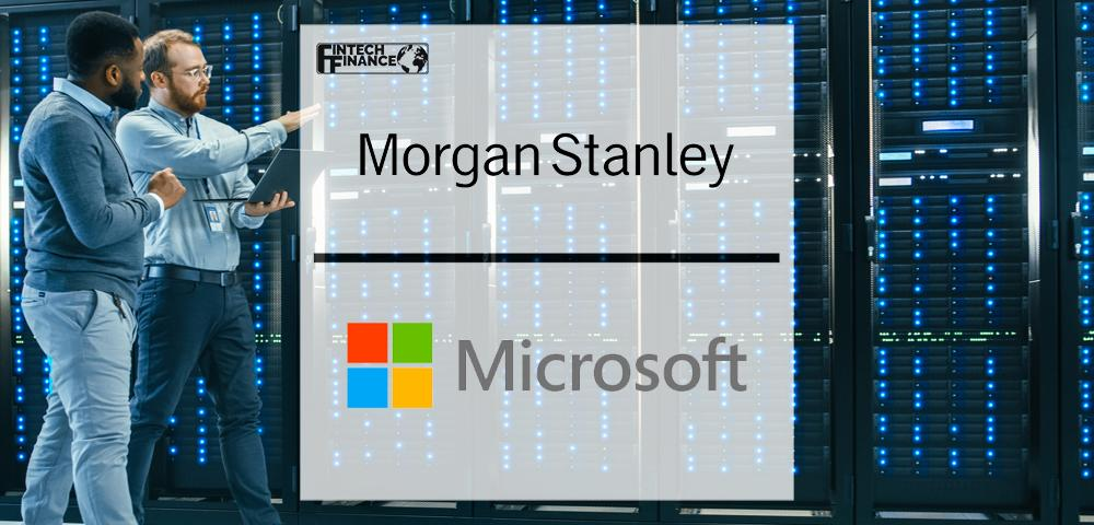 Morgan Stanley and Microsoft collaborate to accelerate cloud transformation | Fintech Finance