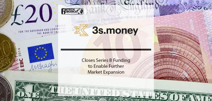 3s.money Closes Series B Funding to Enable Further Market Expansion | Fintech Finance