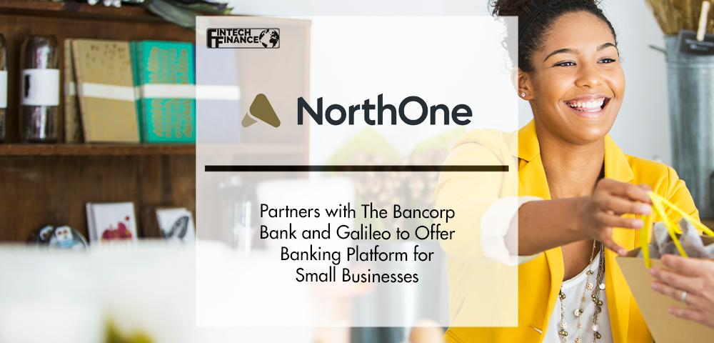 NorthOne Partners with The Bancorp Bank and Galileo | FinTech Finance