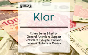 Klar Raises Series B Led by General Atlantic to Support Growth of Its Digital Financial Services Platform in Mexico   Fintech Finance