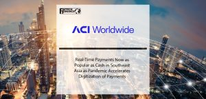 Real-Time Payments Now as Popular as Cash in Southeast Asia as Pandemic Accelerates Digitization of Payments, New ACI Worldwide Research Reveals | ACI Worldwide