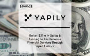 Yapily Raises $51m in Series B Funding to Revolutionise Financial Services Through Open Finance | Fintech Finance