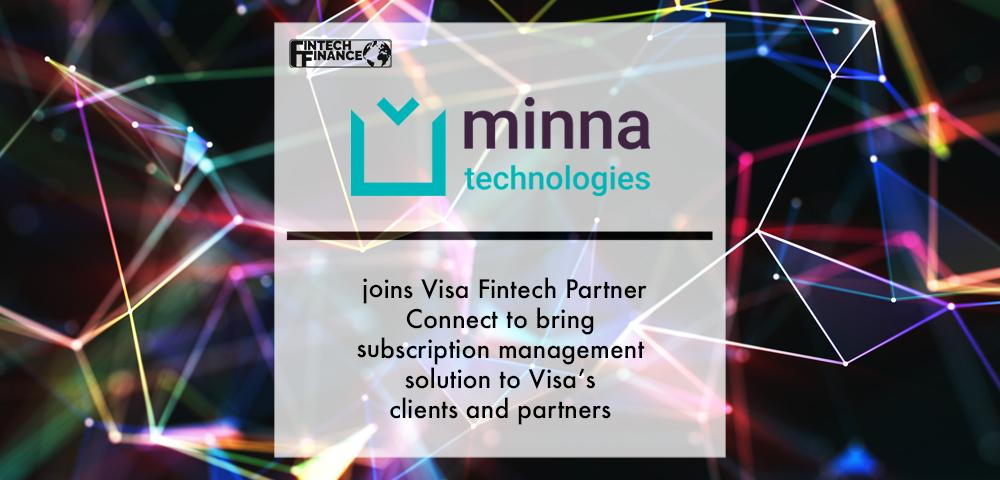 Minna Technologies joins Visa Fintech Partner Connect to bring subscription management solution to Visa's clients and partners | Fintech Finance