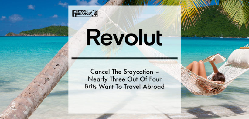 Cancel The Staycation – Nearly Three Out Of Four Brits Want To Travel Abroad | Fintech Finance